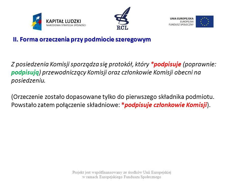 Z posiedzenia Komisji sporządza się protokół, który *podpisuje (poprawnie: podpisują) przewodniczący Komisji oraz członkowie Komisji obecni na posiedz