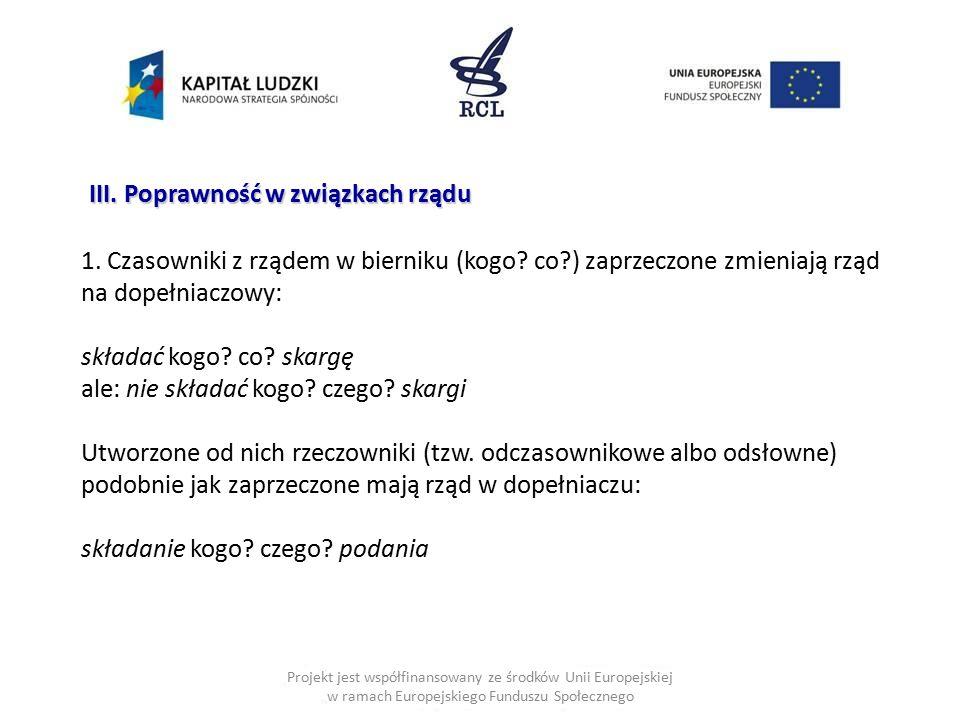 Projekt jest współfinansowany ze środków Unii Europejskiej w ramach Europejskiego Funduszu Społecznego III. Poprawność w związkach rządu 1. Czasowniki