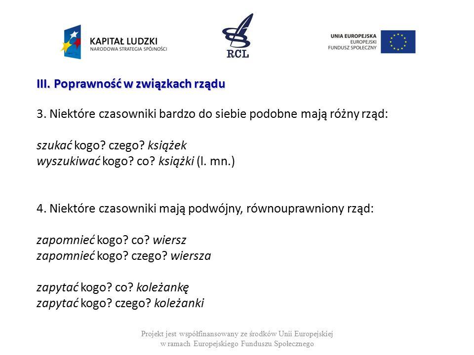 Projekt jest współfinansowany ze środków Unii Europejskiej w ramach Europejskiego Funduszu Społecznego III. Poprawność w związkach rządu 3. Niektóre c