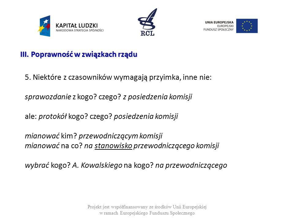 Projekt jest współfinansowany ze środków Unii Europejskiej w ramach Europejskiego Funduszu Społecznego III. Poprawność w związkach rządu 5. Niektóre z