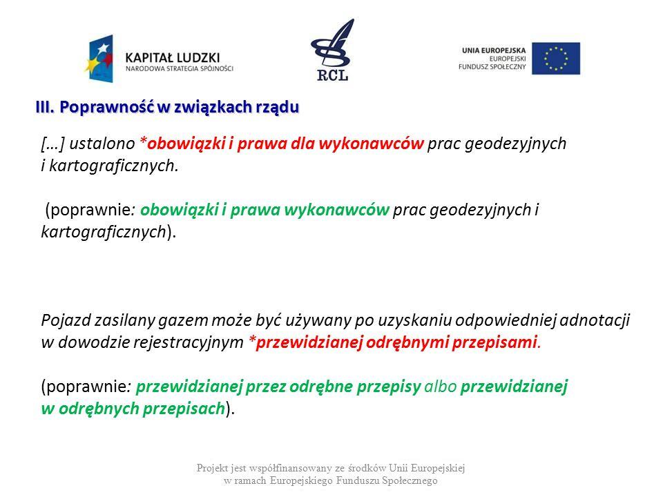 […] ustalono *obowiązki i prawa dla wykonawców prac geodezyjnych i kartograficznych. (poprawnie: obowiązki i prawa wykonawców prac geodezyjnych i kart