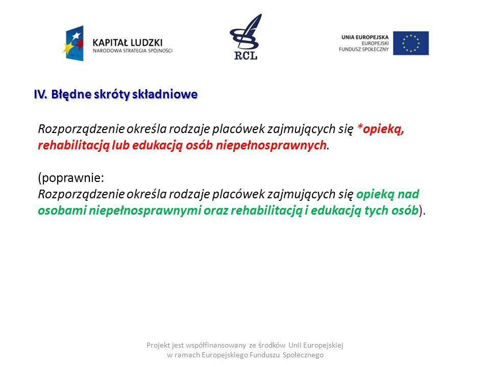 Projekt jest współfinansowany ze środków Unii Europejskiej w ramach Europejskiego Funduszu Społecznego IV. Błędne skróty składniowe Rozporządzenie okr
