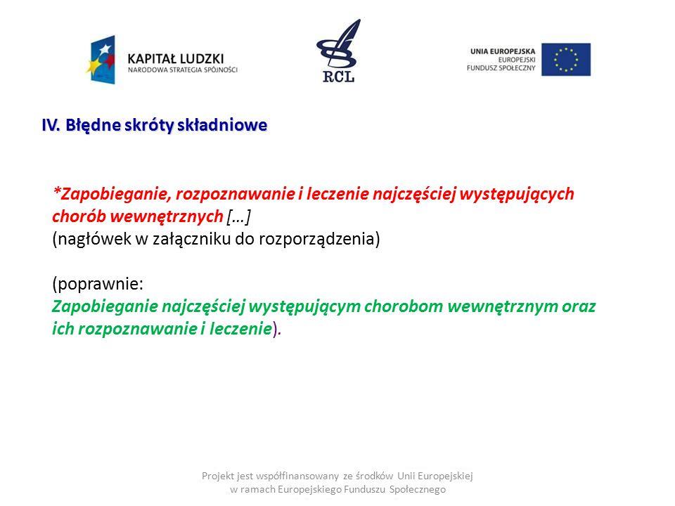 Projekt jest współfinansowany ze środków Unii Europejskiej w ramach Europejskiego Funduszu Społecznego IV. Błędne skróty składniowe *Zapobieganie, roz