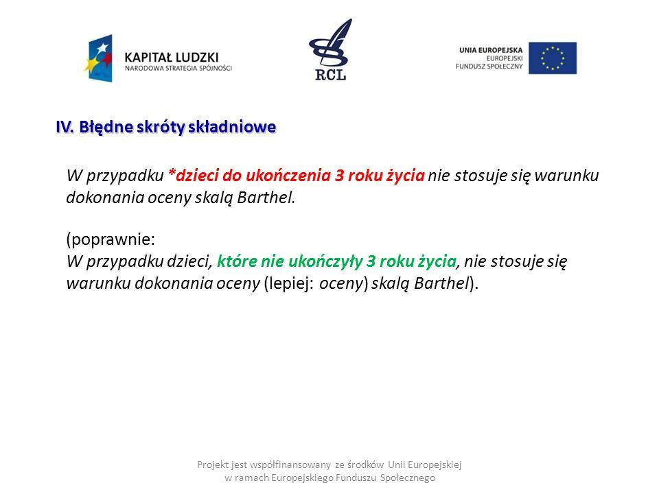 Projekt jest współfinansowany ze środków Unii Europejskiej w ramach Europejskiego Funduszu Społecznego IV. Błędne skróty składniowe W przypadku *dziec
