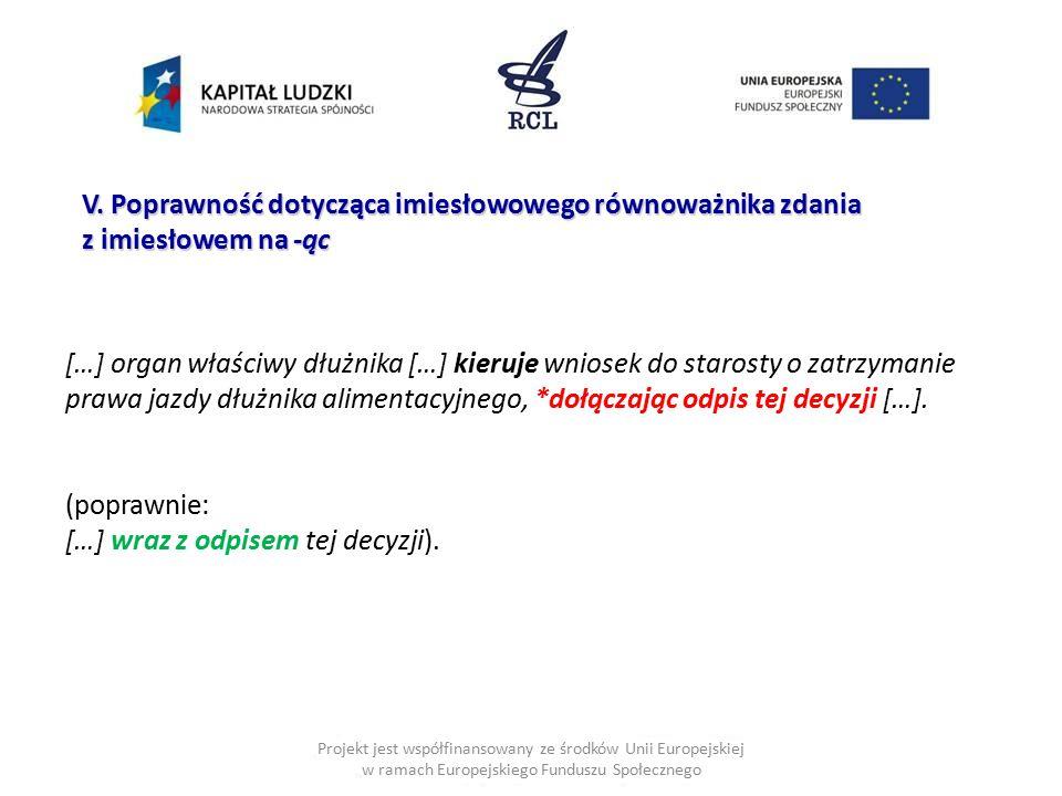 Projekt jest współfinansowany ze środków Unii Europejskiej w ramach Europejskiego Funduszu Społecznego V. Poprawność dotycząca imiesłowowego równoważn
