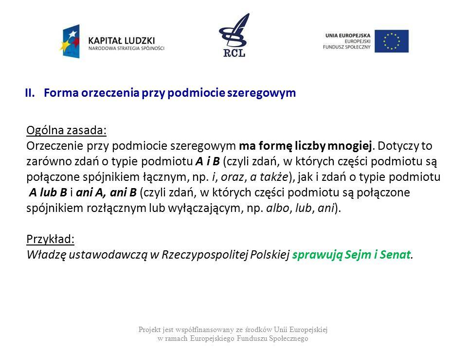 II. Forma orzeczenia przy podmiocie szeregowym Projekt jest współfinansowany ze środków Unii Europejskiej w ramach Europejskiego Funduszu Społecznego