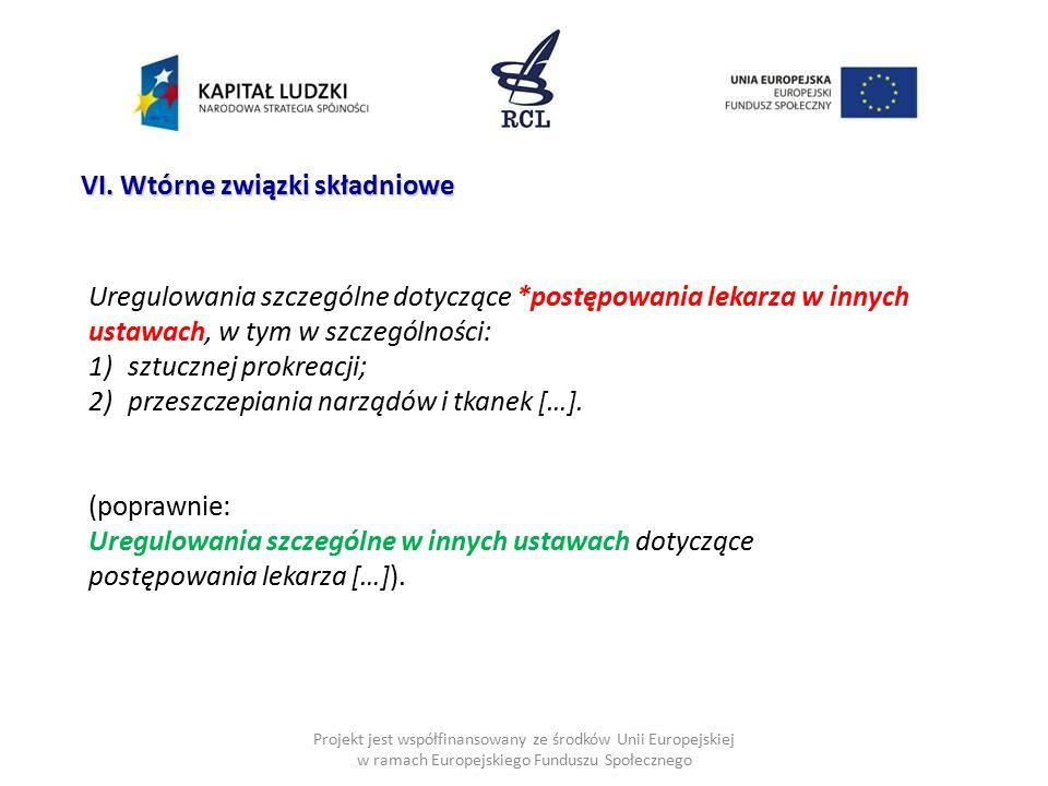 Projekt jest współfinansowany ze środków Unii Europejskiej w ramach Europejskiego Funduszu Społecznego VI. Wtórne związki składniowe Uregulowania szcz