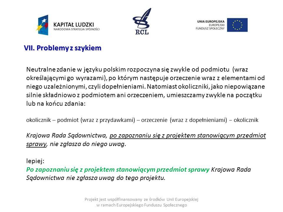 Projekt jest współfinansowany ze środków Unii Europejskiej w ramach Europejskiego Funduszu Społecznego VII. Problemy z szykiem Neutralne zdanie w języ