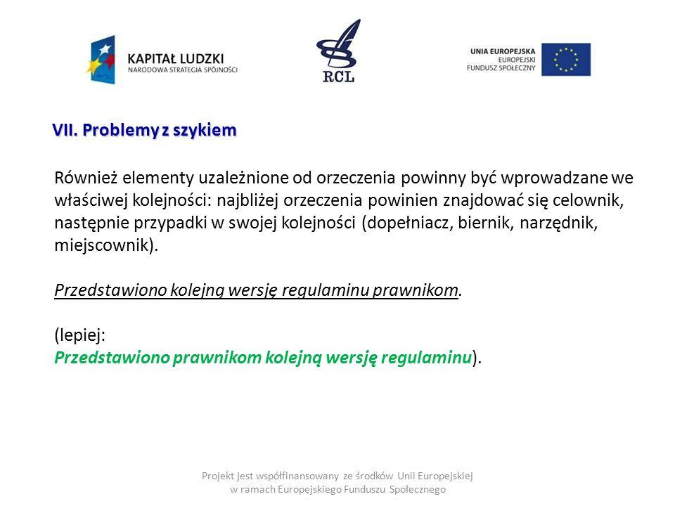 Projekt jest współfinansowany ze środków Unii Europejskiej w ramach Europejskiego Funduszu Społecznego VII. Problemy z szykiem Również elementy uzależ
