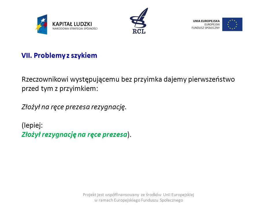 Projekt jest współfinansowany ze środków Unii Europejskiej w ramach Europejskiego Funduszu Społecznego VII. Problemy z szykiem Rzeczownikowi występują