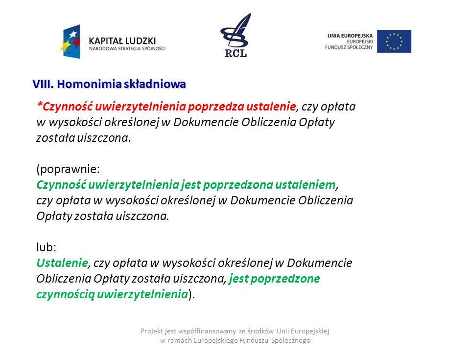 Projekt jest współfinansowany ze środków Unii Europejskiej w ramach Europejskiego Funduszu Społecznego VIII. Homonimia składniowa *Czynność uwierzytel