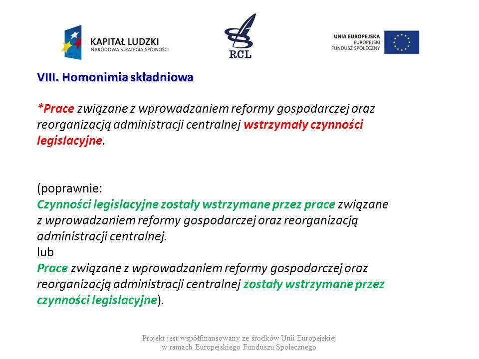 *Prace związane z wprowadzaniem reformy gospodarczej oraz reorganizacją administracji centralnej wstrzymały czynności legislacyjne. (poprawnie: Czynno
