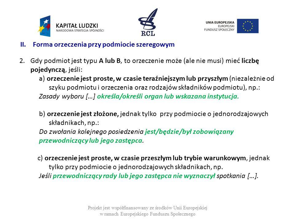 Projekt jest współfinansowany ze środków Unii Europejskiej w ramach Europejskiego Funduszu Społecznego II. Forma orzeczenia przy podmiocie szeregowym