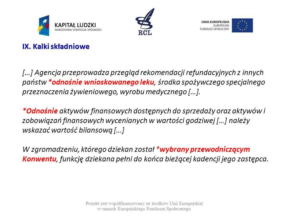 […] Agencja przeprowadza przegląd rekomendacji refundacyjnych z innych państw *odnośnie wnioskowanego leku, środka spożywczego specjalnego przeznaczen