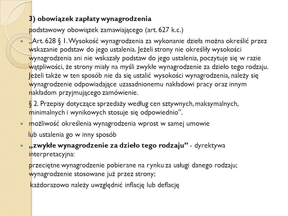 """3) obowiązek zapłaty wynagrodzenia podstawowy obowiązek zamawiającego (art. 627 k.c.) """"Art. 628 § 1. Wysokość wynagrodzenia za wykonanie dzieła można"""