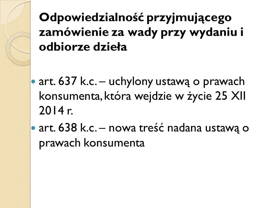 Odpowiedzialność przyjmującego zamówienie za wady przy wydaniu i odbiorze dzieła art. 637 k.c. – uchylony ustawą o prawach konsumenta, która wejdzie w