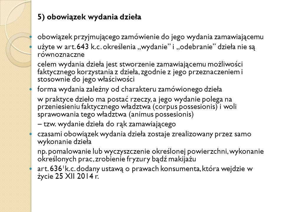 """5) obowiązek wydania dzieła obowiązek przyjmującego zamówienie do jego wydania zamawiającemu użyte w art. 643 k.c. określenia """"wydanie"""" i """"odebranie"""""""