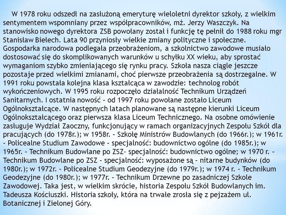 W 1978 roku odszedł na zasłużoną emeryturę wieloletni dyrektor szkoły, z wielkim sentymentem wspomniany przez współpracowników, mż. Jerzy Waszczyk. Na