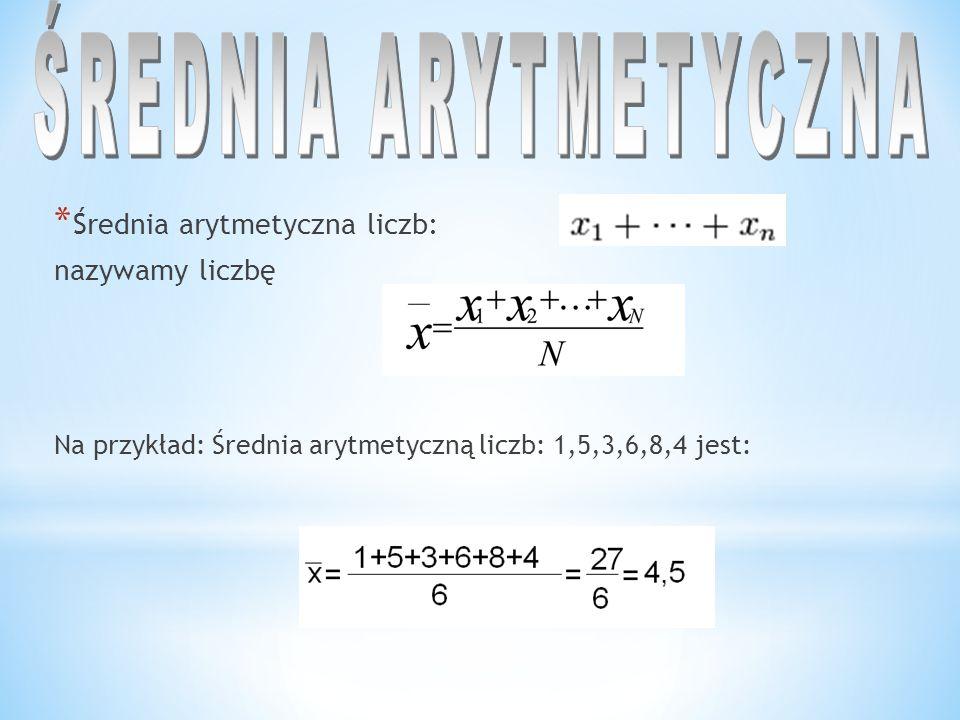 * Średnia arytmetyczna liczb: nazywamy liczbę Na przykład: Średnia arytmetyczną liczb: 1,5,3,6,8,4 jest: