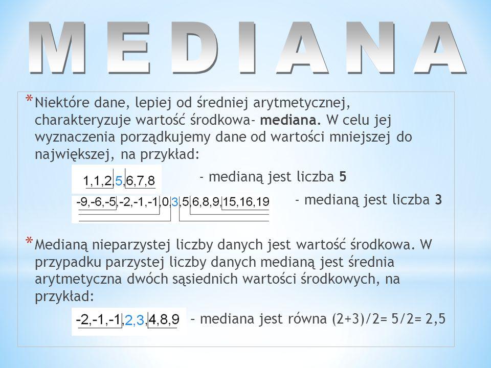 * Niektóre dane, lepiej od średniej arytmetycznej, charakteryzuje wartość środkowa- mediana.
