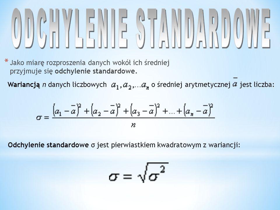 * Jako miarę rozproszenia danych wokół ich średniej przyjmuje się odchylenie standardowe. Wariancją n danych liczbowych o średniej arytmetycznej jest