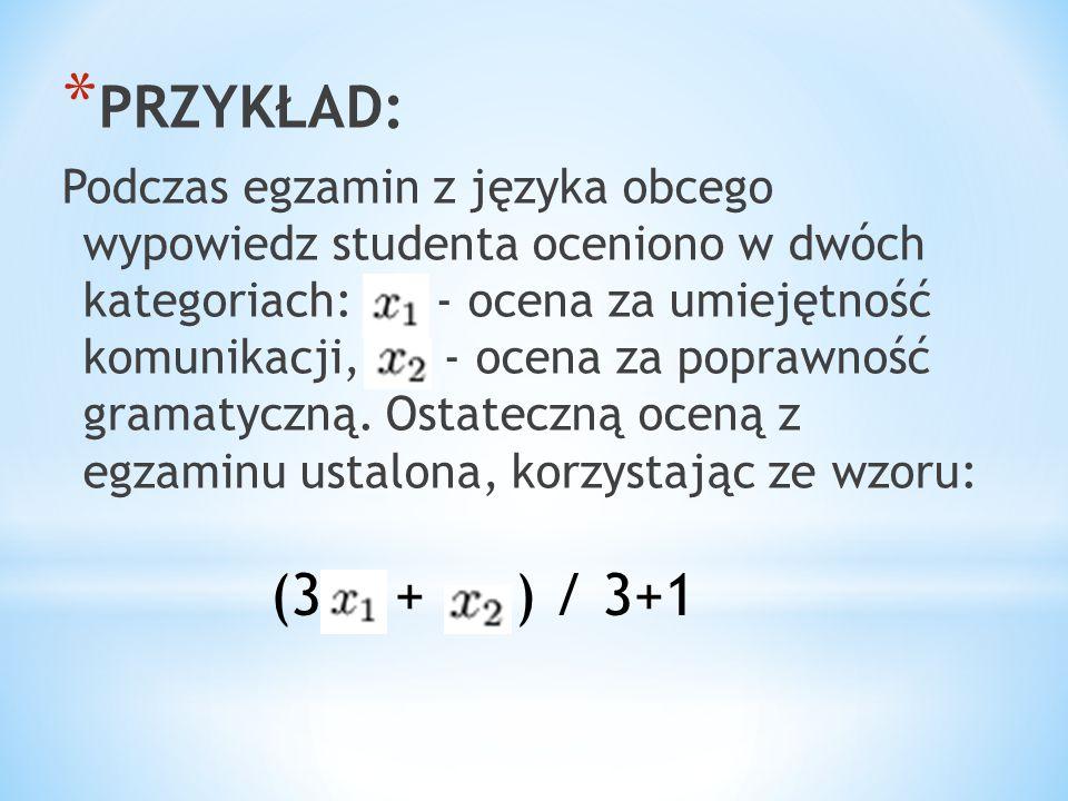 * PRZYKŁAD: Podczas egzamin z języka obcego wypowiedz studenta oceniono w dwóch kategoriach: - ocena za umiejętność komunikacji, - ocena za poprawność gramatyczną.