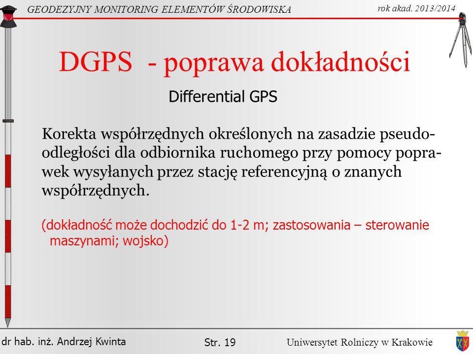 dr hab. inż. Andrzej Kwinta GEODEZYJNY MONITORING ELEMENTÓW ŚRODOWISKA rok akad. 2013/2014 Uniwersytet Rolniczy w Krakowie Str. 19 DGPS - poprawa dokł