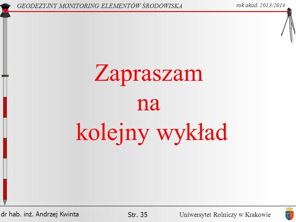 dr hab. inż. Andrzej Kwinta GEODEZYJNY MONITORING ELEMENTÓW ŚRODOWISKA rok akad. 2013/2014 Uniwersytet Rolniczy w Krakowie Zapraszam na kolejny wykład