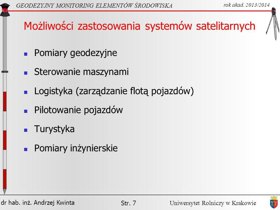 dr hab. inż. Andrzej Kwinta Str. 7 GEODEZYJNY MONITORING ELEMENTÓW ŚRODOWISKA rok akad. 2013/2014 Uniwersytet Rolniczy w Krakowie Możliwości zastosowa