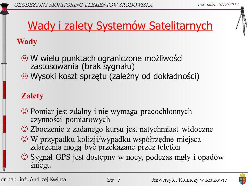 dr hab. inż. Andrzej Kwinta Str. 7 GEODEZYJNY MONITORING ELEMENTÓW ŚRODOWISKA rok akad. 2013/2014 Uniwersytet Rolniczy w Krakowie Wady i zalety System