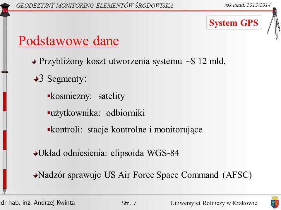 dr hab. inż. Andrzej Kwinta Str. 7 GEODEZYJNY MONITORING ELEMENTÓW ŚRODOWISKA rok akad. 2013/2014 Uniwersytet Rolniczy w Krakowie System GPS Podstawow