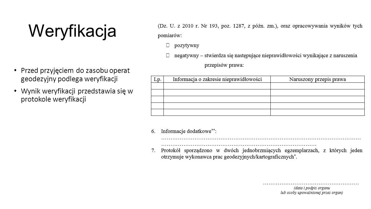 Weryfikacja Przed przyjęciem do zasobu operat geodezyjny podlega weryfikacji Wynik weryfikacji przedstawia się w protokole weryfikacji