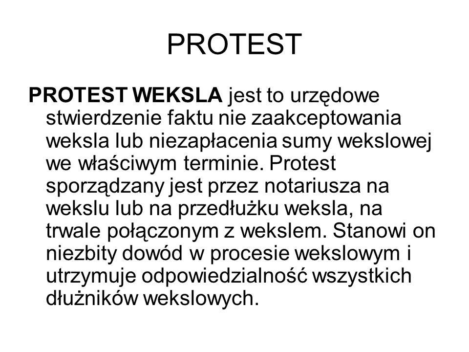PROTEST PROTEST WEKSLA jest to urzędowe stwierdzenie faktu nie zaakceptowania weksla lub niezapłacenia sumy wekslowej we właściwym terminie. Protest s