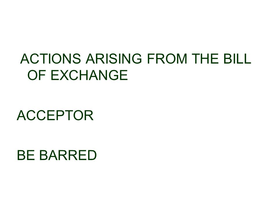 ACTIONS ARISING FROM THE BILL OF EXCHANGE ACCEPTOR BE BARRED