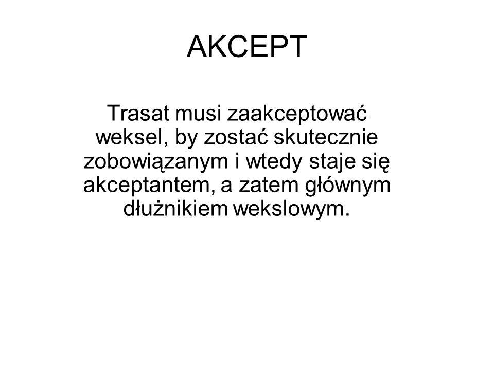 AKCEPT Trasat musi zaakceptować weksel, by zostać skutecznie zobowiązanym i wtedy staje się akceptantem, a zatem głównym dłużnikiem wekslowym.
