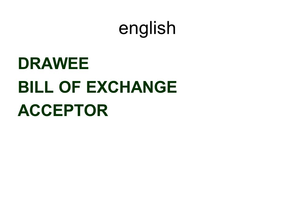 english DRAWEE BILL OF EXCHANGE ACCEPTOR