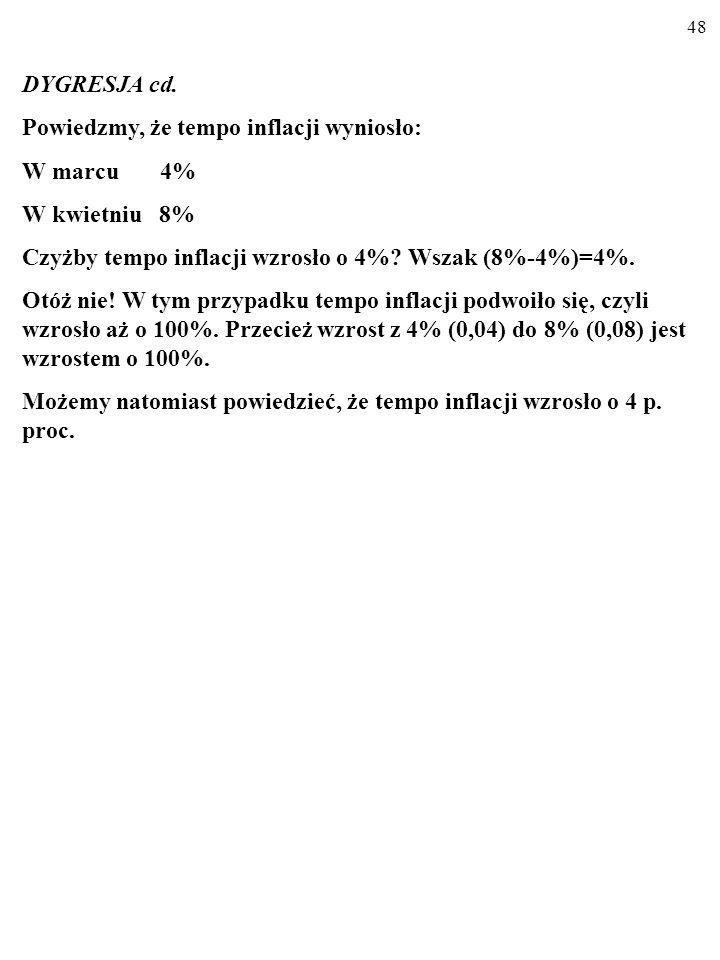47 DYGRESJA cd. Zmiana wyrażona W PROCENTACH (%) a zmiana wyrażona w PUNKTACH PROCENTOWYCH (p.