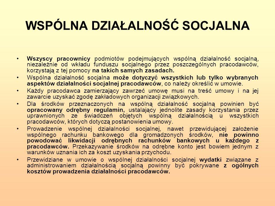 WSPÓLNA DZIAŁALNOŚĆ SOCJALNA Wszyscy pracownicy podmiotów podejmujących wspólną działalność socjalną, niezależnie od wkładu funduszu socjalnego przez