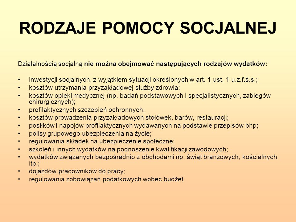RODZAJE POMOCY SOCJALNEJ Działalnością socjalną nie można obejmować następujących rodzajów wydatków: inwestycji socjalnych, z wyjątkiem sytuacji okreś
