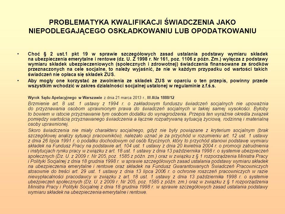 PROBLEMATYKA KWALIFIKACJI ŚWIADCZENIA JAKO NIEPODLEGAJĄCEGO OSKŁADKOWANIU LUB OPODATKOWANIU Choć § 2 ust.1 pkt 19 w sprawie szczegółowych zasad ustala