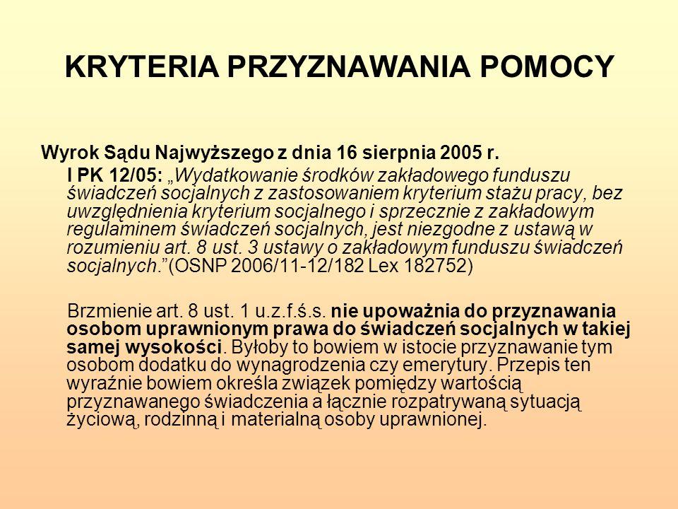 """KRYTERIA PRZYZNAWANIA POMOCY Wyrok Sądu Najwyższego z dnia 16 sierpnia 2005 r. I PK 12/05: """"Wydatkowanie środków zakładowego funduszu świadczeń socjal"""