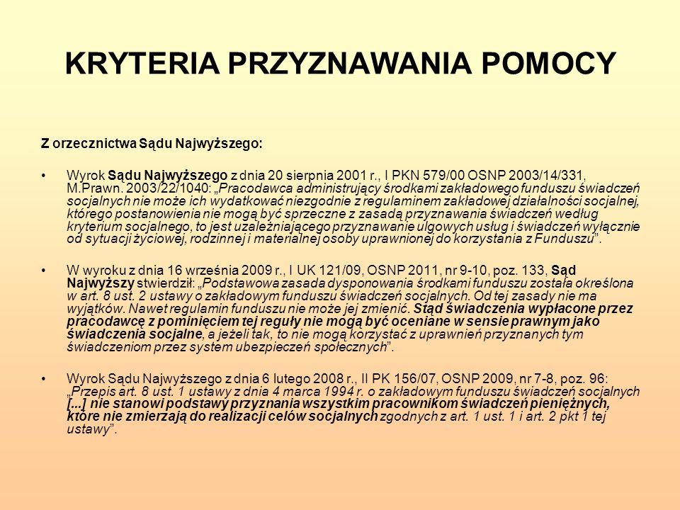 KRYTERIA PRZYZNAWANIA POMOCY Z orzecznictwa Sądu Najwyższego: Wyrok Sądu Najwyższego z dnia 20 sierpnia 2001 r., I PKN 579/00 OSNP 2003/14/331, M.Praw