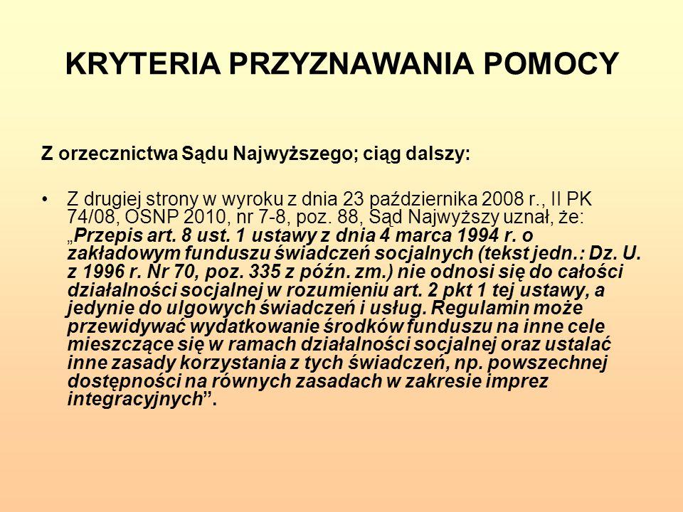 KRYTERIA PRZYZNAWANIA POMOCY Z orzecznictwa Sądu Najwyższego; ciąg dalszy: Z drugiej strony w wyroku z dnia 23 października 2008 r., II PK 74/08, OSNP