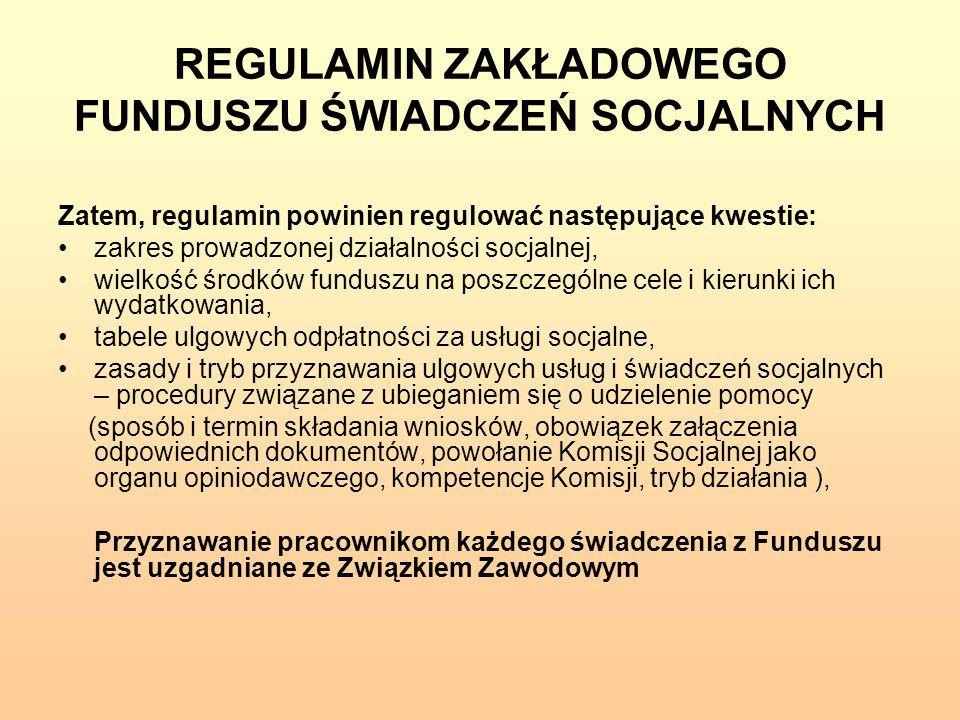 REGULAMIN ZAKŁADOWEGO FUNDUSZU ŚWIADCZEŃ SOCJALNYCH Zatem, regulamin powinien regulować następujące kwestie: zakres prowadzonej działalności socjalnej