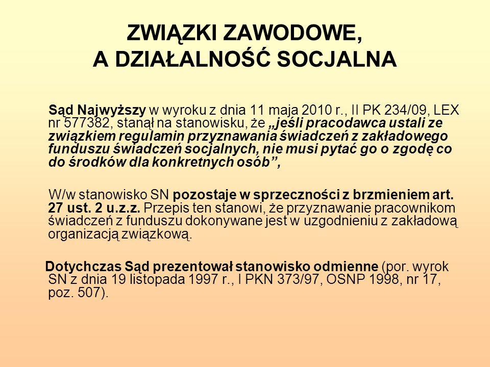 """ZWIĄZKI ZAWODOWE, A DZIAŁALNOŚĆ SOCJALNA Sąd Najwyższy w wyroku z dnia 11 maja 2010 r., II PK 234/09, LEX nr 577382, stanął na stanowisku, że """"jeśli p"""