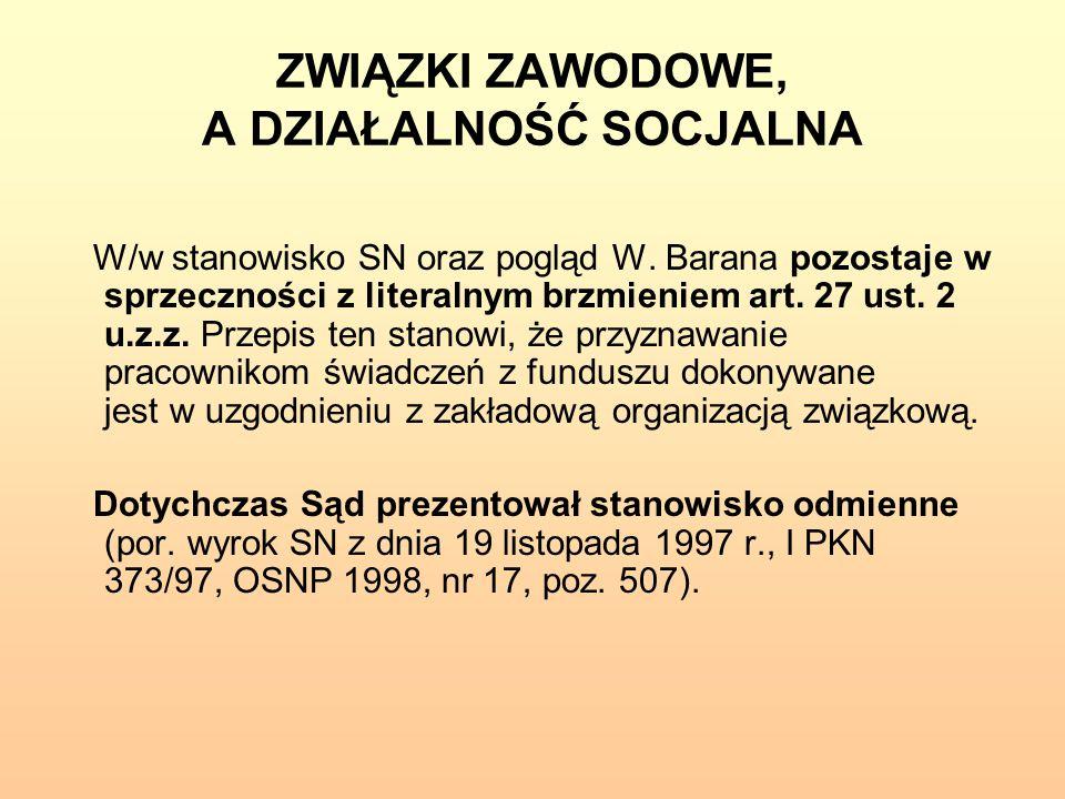 ZWIĄZKI ZAWODOWE, A DZIAŁALNOŚĆ SOCJALNA W/w stanowisko SN oraz pogląd W. Barana pozostaje w sprzeczności z literalnym brzmieniem art. 27 ust. 2 u.z.z
