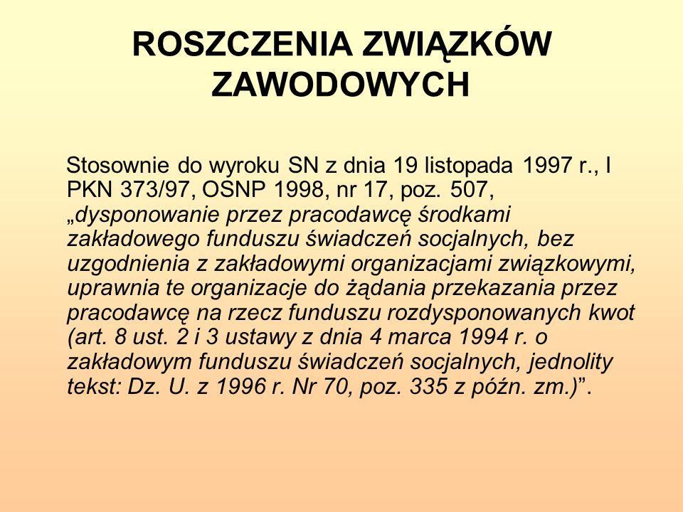 """ROSZCZENIA ZWIĄZKÓW ZAWODOWYCH Stosownie do wyroku SN z dnia 19 listopada 1997 r., I PKN 373/97, OSNP 1998, nr 17, poz. 507, """"dysponowanie przez praco"""
