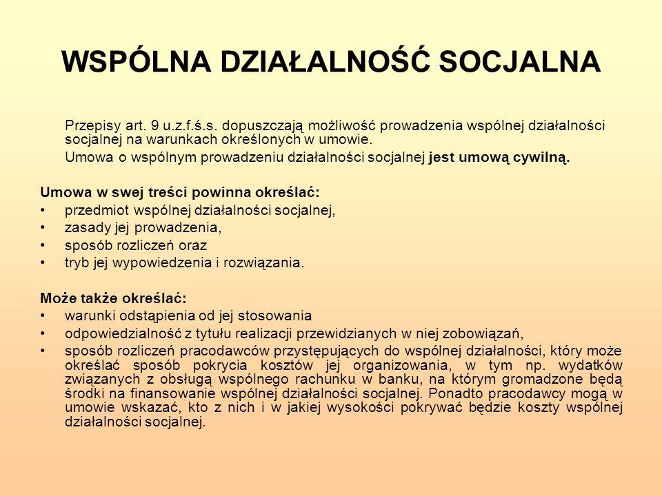 WSPÓLNA DZIAŁALNOŚĆ SOCJALNA Wszyscy pracownicy podmiotów podejmujących wspólną działalność socjalną, niezależnie od wkładu funduszu socjalnego przez poszczególnych pracodawców, korzystają z tej pomocy na takich samych zasadach.