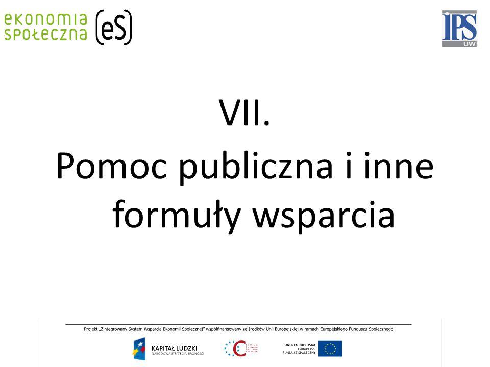 VII. Pomoc publiczna i inne formuły wsparcia