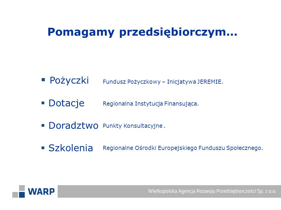  Pożyczki  Dotacje  Doradztwo  Szkolenia Regionalna Instytucja Finansująca.